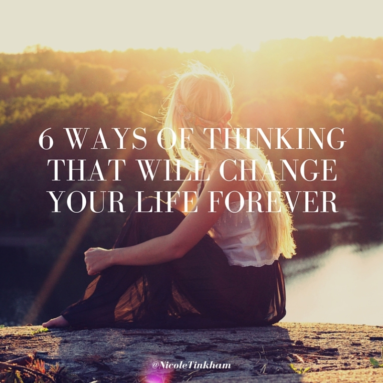 6 WAYS OF THINKING THAT WILL CHANGE YOUR LIFE FOREVER