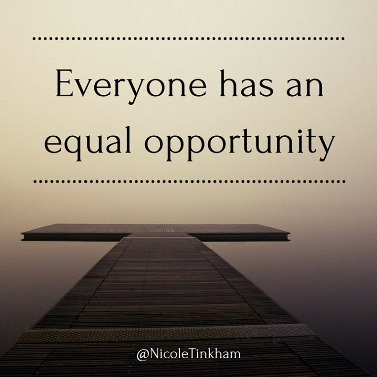 Everyone has an equal opportunity
