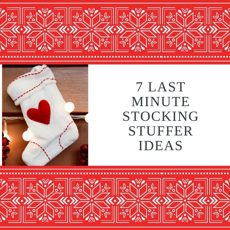 7 Last Minute Stocking Stuffer Ideas
