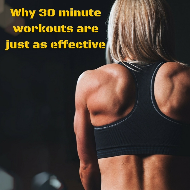 Why 30 minute workouts are just as effective