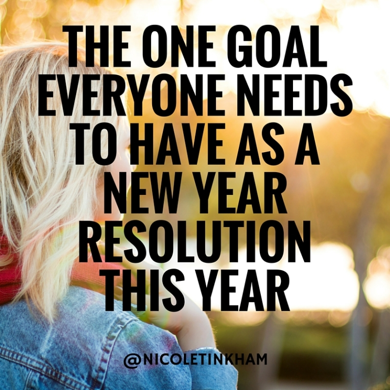 The ONE goal everyone needs to have as their New Year resolution this year