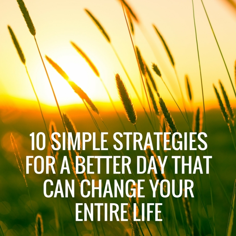 10 Strategies for a better day that can change your entire life