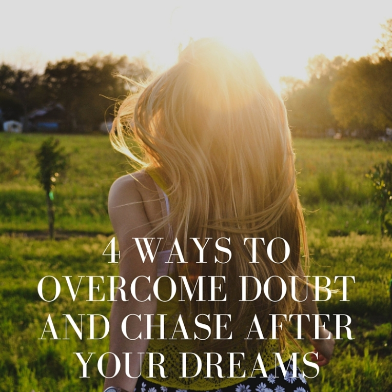 4 Ways to overcome doubt and chase after your dreams