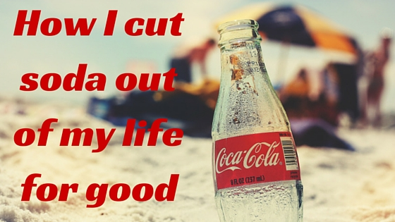 How I cut soda out of my life for good