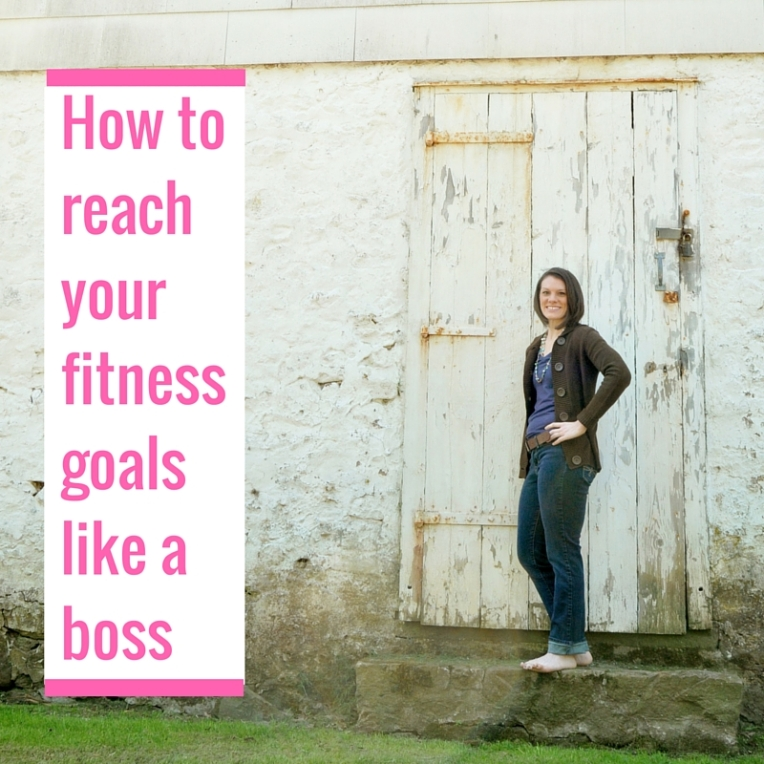 How to reach your fitness goals like a boss